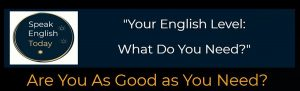 Are you as good as you need Speak English Today