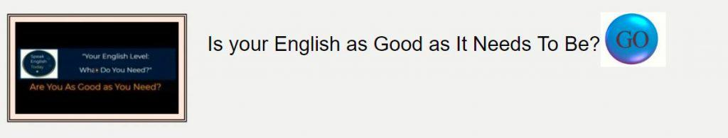 Is your English as good as it needs to be