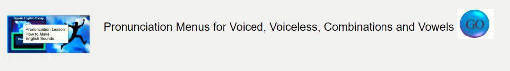 Pronunciation Menu Lessons Pages voiced voiceless combinations and vowels