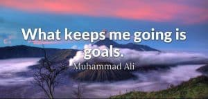 what keeps me going is goals muhamad ali