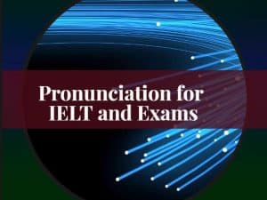 Pronunciation for IELT and Exams