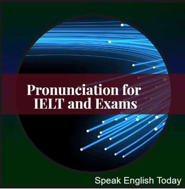 Pronunciation for IELT and Exams