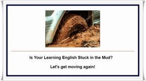 Is your English Learning stuck in the mud let's get it moving again