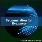 English Pronunciation for Beginners